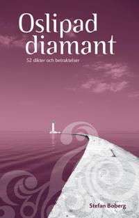 Oslipad diamant  : 52 dikter och betraktelser