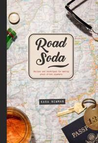 Road Soda: Recipes and Techniques for Making Great Cocktails, Anywhere