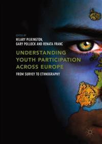 Understanding Youth Participation Across Europe: From Survey to Ethnography