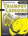 Essential Trumpet Lessons, Book Two: Get Better: The Secrets to Lip Slurs, High Range, Mutes, Tuning, Mouthpieces, and Practice