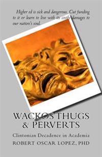 Wackos Thugs & Perverts: Clintonian Decadence in Academia