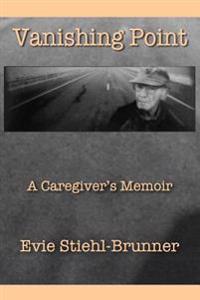 Vanishing Point: A Caregiver's Memoir