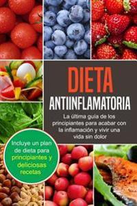 Dieta Antiinflamatoria, En Espanol: Guia Para Principiantes Para Acabar Con La Inflamacion y Vivir Una Vida Sin Dolor