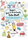 Kawaii: How to Draw Really Cute Stuff