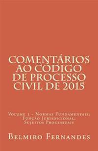 Comentarios Ao Codigo de Processo Civil - Volume 1: Das Normas Processuais Civis; Da Funcao Jurisdicional; DOS Sujeitos Do Processo