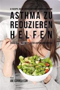 61 Rezepte, Die Die Chronischen Und Schweren Symptome Von Asthma Zu Reduzieren Helfen: Hausliche Heilmittel Fur Asthmapatienten