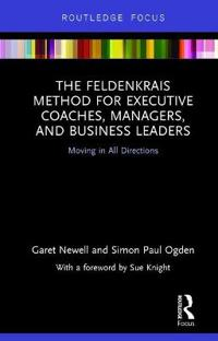 The Feldenkrais Method for Executive Coaches, Managers, and Business Leaders
