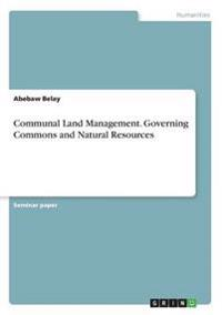Communal Land Management. Governing Commons and Natural Resources