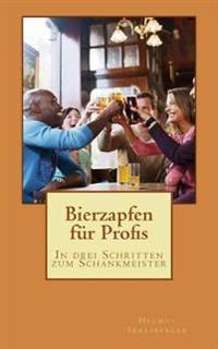 Bierzapfen Fur Profis: In Drei Schritten Zum Schankmeister