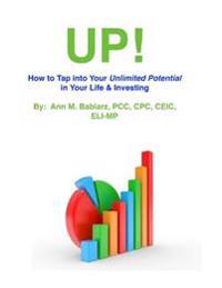 Up!: The Basics of Tapping Into Your Unlimited Potential in Your Life & Finances