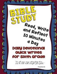 Bible Study: Daily Devotional Quick Writes for Sixth Grade