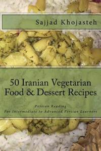 Persian Reading: 50 Iranian Vegetarian Food & Dessert Recipes: For Intermediate to Advanced Farsi Learners