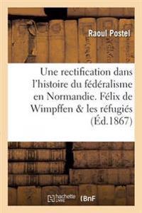 Une Rectification Dans l'Histoire Du F�d�ralisme En Normandie 1793. F�lix de Wimpffen