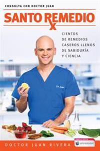Santo Remedio / Doctor Juan's Top Home Remedies: Cientos de Remedios Caseros Llenos de Sabiduraa y Ciencia / Hundreds of Home Remedies Full of Wisdom