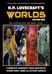 H.P. Lovecraft's Worlds - Volume One: The Lurking Fear and Other Tales