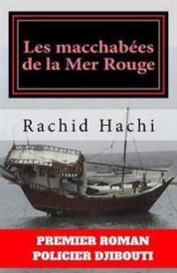 Les Macchabees de La Mer Rouge: Une Enquete de L'Inspecteur Mahad