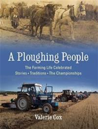 A Ploughing People: The Farming Life Celebrated - Stories, Traditions, the Championships
