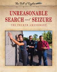 Unreasonable Search and Seizure: The Fourth Amendment