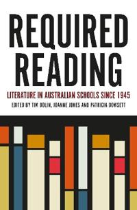 Required Reading: Literature in Australian Schools Since 1945