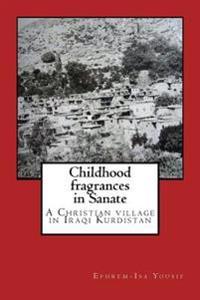 Childhood Fragrances in Sanate: A Christian Village in Iraqi Kurdistan