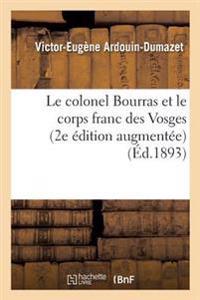 Le Colonel Bourras Et Le Corps Franc Des Vosges 2e Edition Augmentee D'Une Notice Sur Le