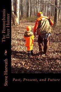 Pennsylvania Deer Hunter: Past, Present, and Future