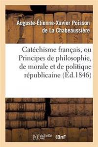 Cat�chisme Fran�ais, Ou Principes de Philosophie, de Morale Et de Politique R�publicaine