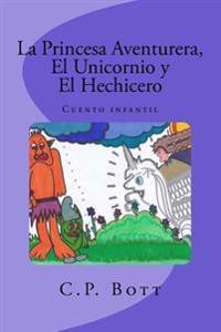 La Princesa Aventurera, El Unicornio y El Hechicero: Cuento Infantil