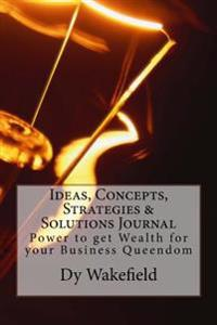 Ideas, Concepts, Strategies & Solutions Journal: Power to Get Wealth for Your Business Queendom