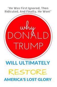 Why Donald Trump Will Ultimately Restore America's Lost Glory