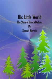 His Little World: The Story of Hunch Badeau