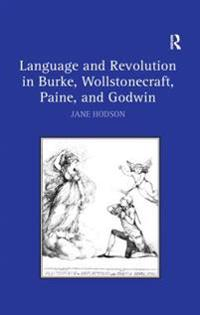 Language and Revolution in Burke, Wollstonecraft, Paine, and Godwin