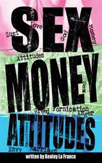Sex, Money and Attitudes: Inspiring, Powerful and Life Changing!