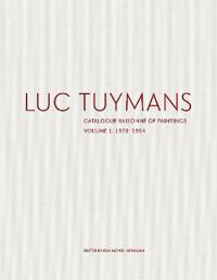 Luc Tuymans: Catalogue Raisonne of Paintings Volume I: 1978-1994