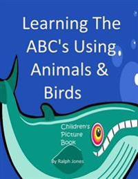 Learning the Abc's Using Animals & Birds: Learning the Alphabet