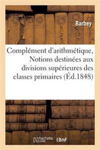 Complement D'Arithmetique, Ou Notions Destinees Aux Divisions Superieures Des Classes Primaires
