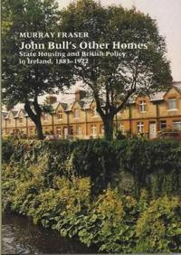 John Bull's Other Homes: State Housing and British Policy in Ireland, 1883-1922