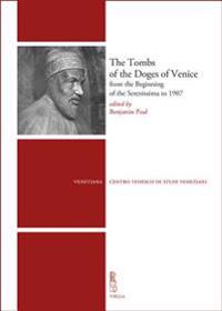 The Tombs of the Doges of Venice: From the Beginning of the Serenissima to 1907