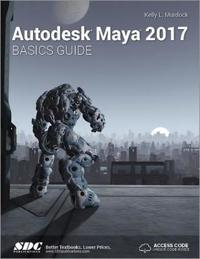 Autodesk Maya 2017 Basics Guide (Including Unique Access Code)