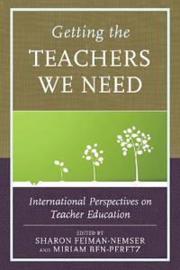 Getting the Teachers We Need: International Perspectives on Teacher Education