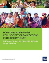 How Does Adb Engage Civil Society Organizations in Its Operations? Findings of an Exploratory Inquiry in South Asia