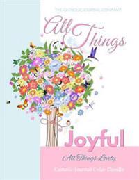 All Things Joyful All Things Lovely Catholic Journal Color Doodle: First Communion Gifts for Girls in All Departments Confirmation Gifts for Girl in A