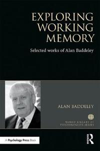 Exploring Working Memory: Selected Works of Alan Baddeley