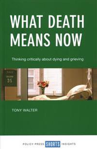 What Death Means Now: Thinking Critically about Dying and Grieving