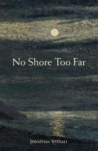 No Shore Too Far: Meditations on Death, Bereavement, and Hope