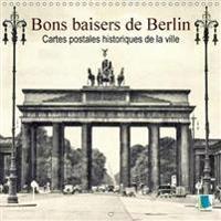 Bons Baisers De Berlin - Cartes Postales Historiques De La Ville 2018