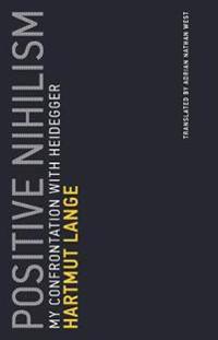 Positive Nihilism: My Confrontation with Heidegger