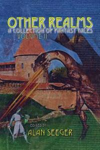 Other Realms: A Collection of Fantasy Tales, Volume II