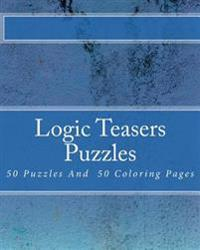 Logic Teasers Puzzles: 50 Puzzles and 50 Insprirational Coloring Pages