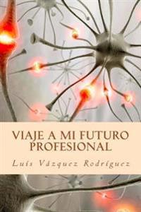 Viaje a Mi Futuro Profesional: La Psicologia del Desarrollo Profesional